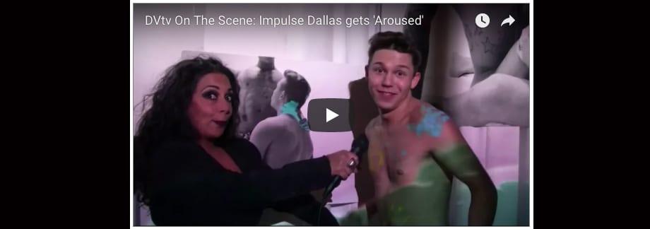 DVtv On The Scene: Impulse Dallas gets 'Aroused'