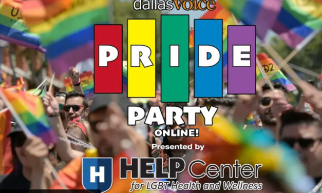 Dallas Voice Pride Party Online! Presented by HELP Center for LGBT Health and Wellness